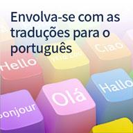 Envolva-se com as traduções para o português